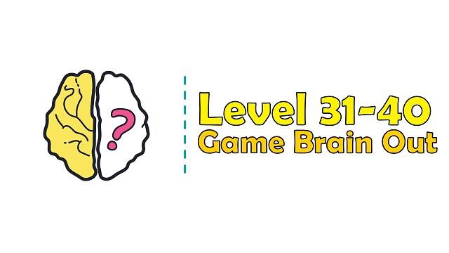 Kunci Jawaban Brain Out Level 31, 32, 33, 34, 35, 36, 37, 38, 39, 40