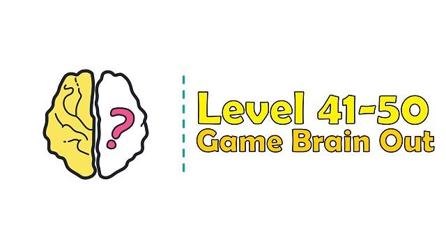Kunci Jawaban Brain Out Level 41, 42, 43, 44, 45, 46, 47, 48, 49, 50
