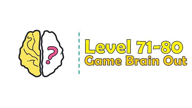 Kunci Jawaban Brain Out Level 71, 72, 73, 74, 75, 76, 77, 78, 79, 80